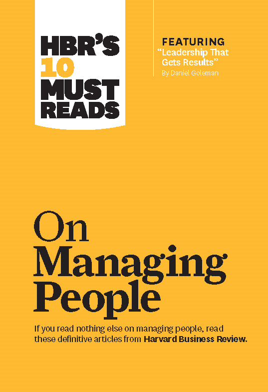 "HBR's 10 Must Reads on Managing People (with featured article ""Leadership That Gets Results,"" by Daniel Goleman) By: Harvard Business Review"