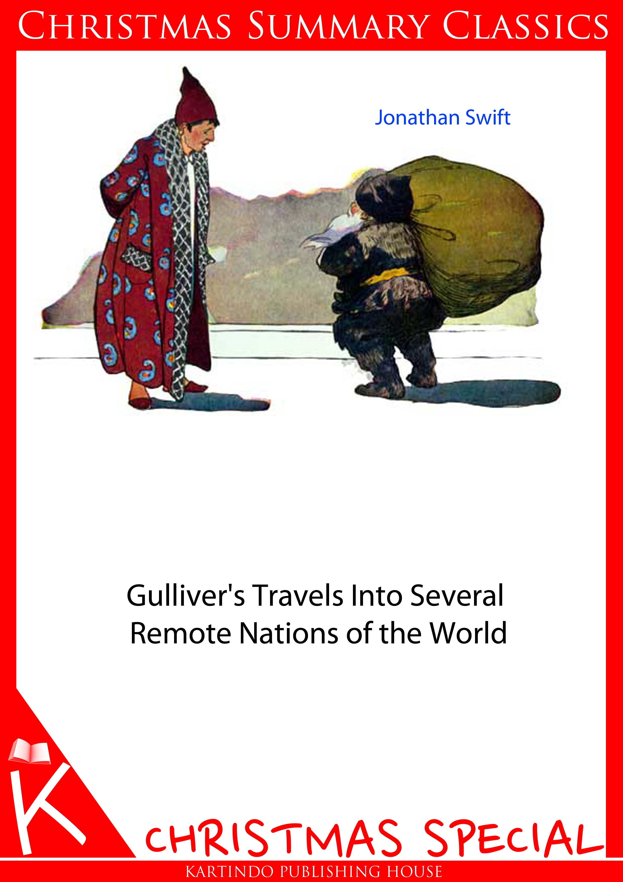 Jonathan Swift - Gulliver's Travels Into Several Remote Nations of the World  [Christmas Summary Classics]