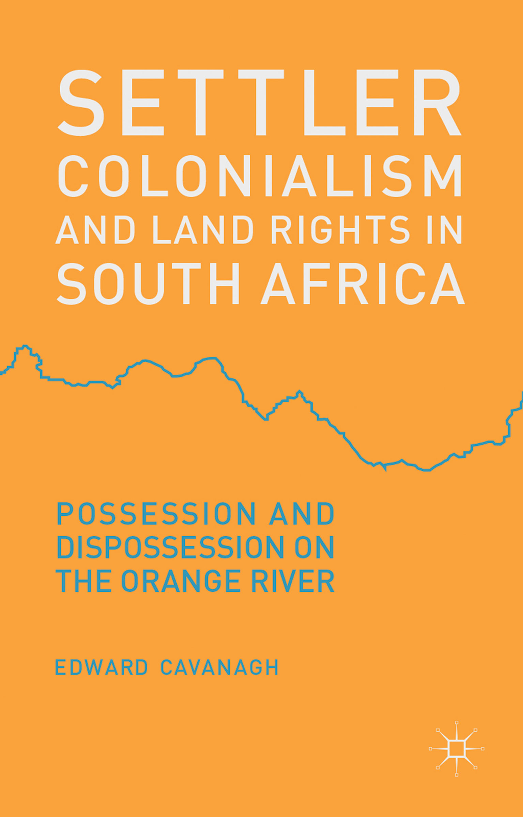 Settler Colonialism and Land Rights in South Africa Possession and Dispossession on the Orange River