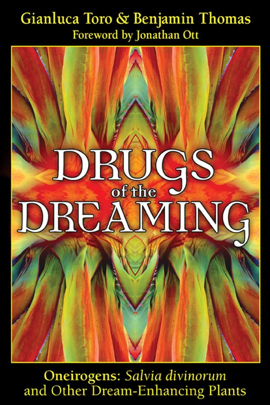 Drugs of the Dreaming: Oneirogens: <i> Salvia divinorum</i> and Other Dream-Enhancing Plants By: Benjamin Thomas,Gianluca Toro,Jonathan Ott