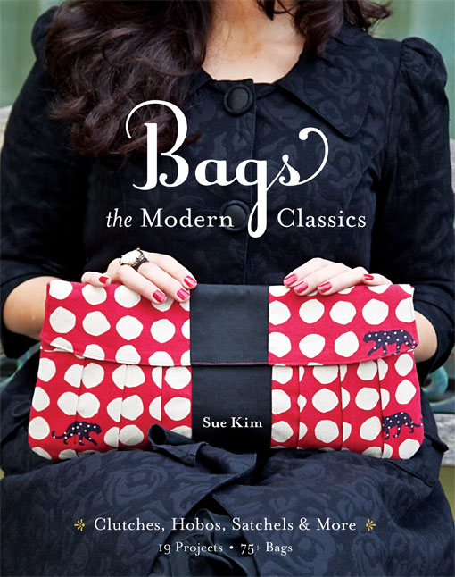 Bags--The Modern Classics: Clutches, Hobos, Satchels & More By: Sue Kim
