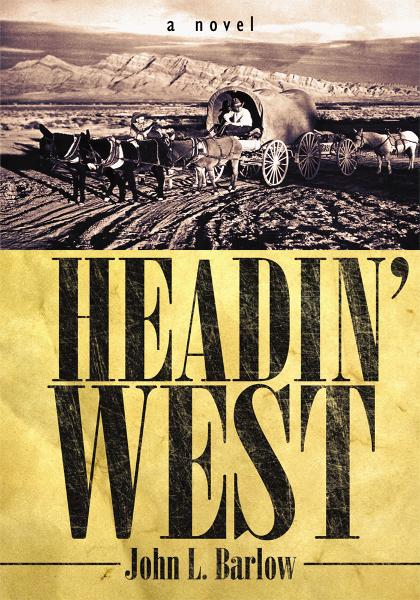 HEADIN' WEST By: John L. Barlow