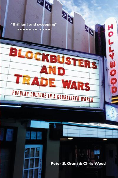 Blockbusters and Trade Wars: Popular Culture in a Globalized World By: Peter Grant