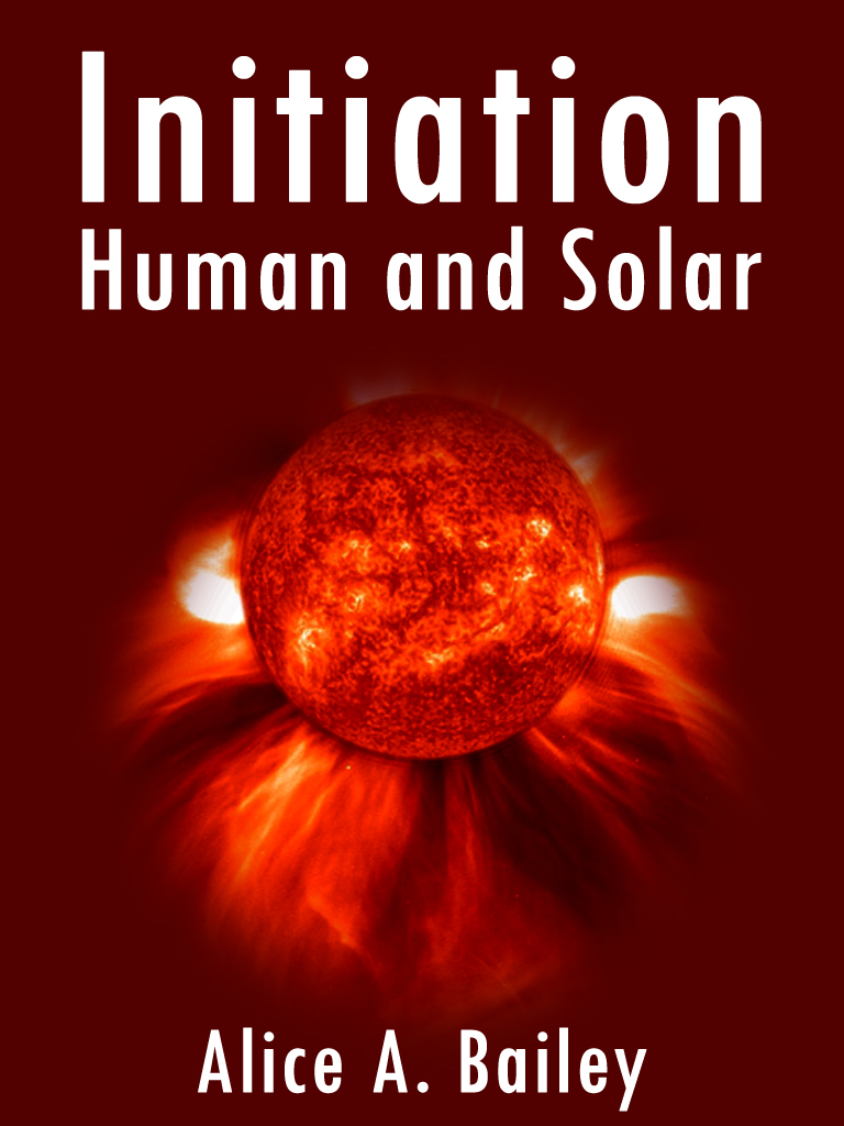 Initiation, Human And Solar By: Alice A. Bailey