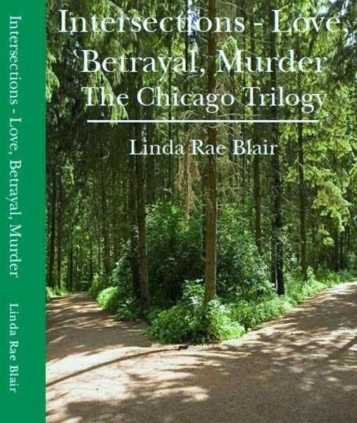 Intersections ~ Love, Betrayal, Murder (The Chicago Trilogy) By: Linda Rae Blair