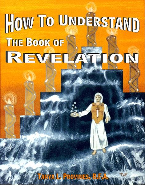 How To Understand The Book of Revelation By: Tanya Provines