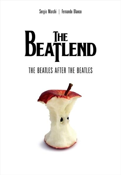 The Beatlend: The Beatles After The Beatles By: Sergio Marchi