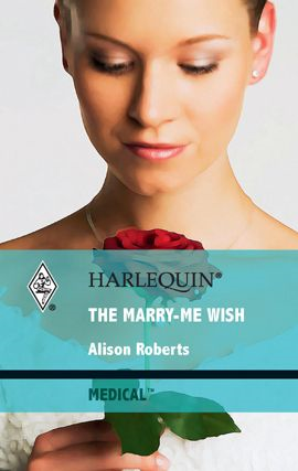 The Marry-Me Wish By: Alison Roberts