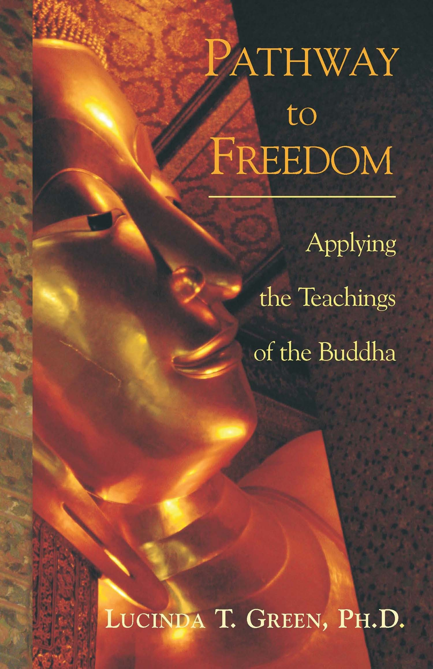 Pathway to Freedom: Applying the Teachings of the Buddha By: Lucinda Green