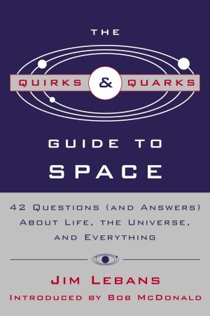 The Quirks & Quarks Guide to Space By: Jim Lebans