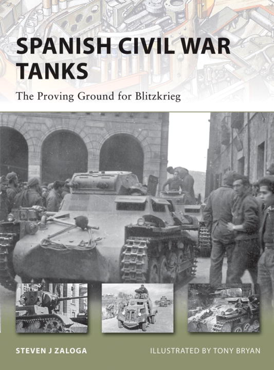 Spanish Civil War Tanks By: Steven Zaloga,Tony Bryan
