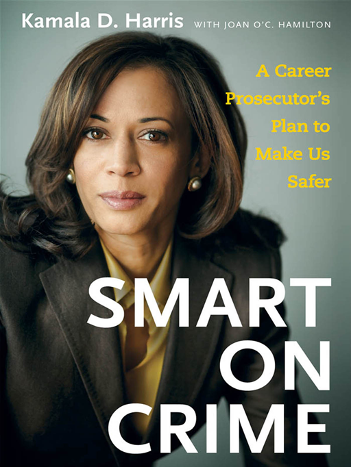 Smart On Crime By: Kamala D. Harris