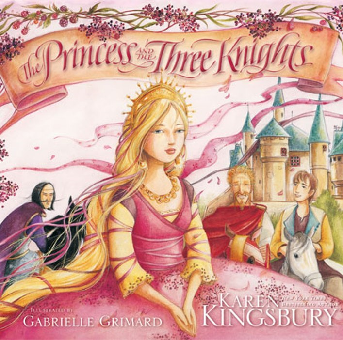 The Princess and the Three Knights By: Karen   Kingsbury