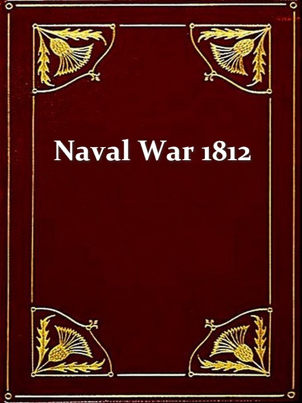 The Naval War of 1812 By: Edward K. Eckert, Introduction,Theodore Roosevelt