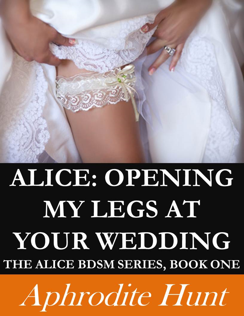 Alice: Opening my Legs at Your Wedding