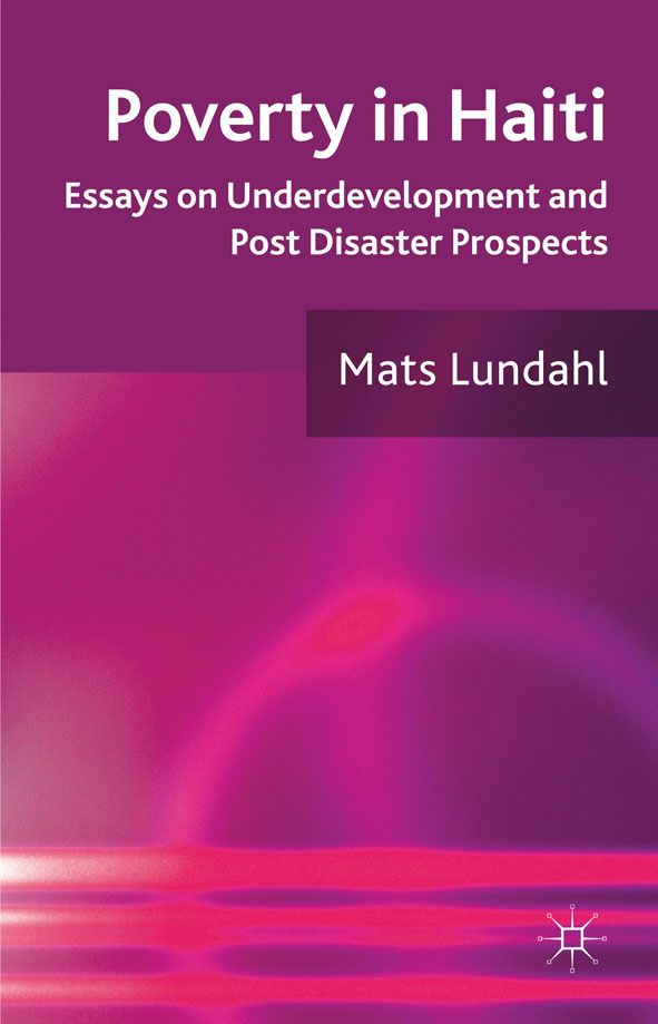 Poverty in Haiti Essays on Underdevelopment and Post Disaster Prospects