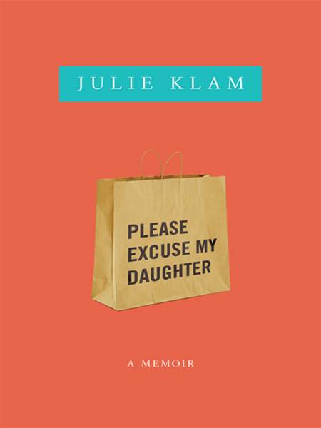Please Excuse My Daughter By: Julie Klam