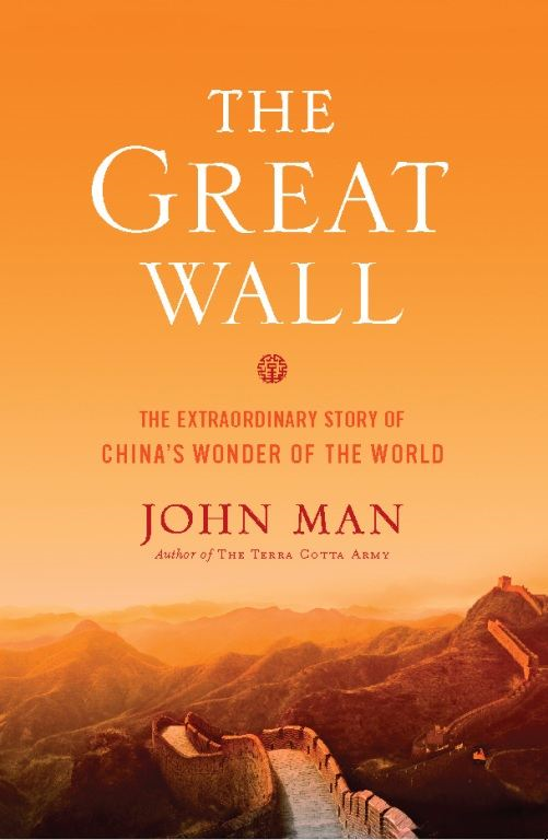 The Great Wall: The Extraordinary Story of China's Wonder of the World By: John Man