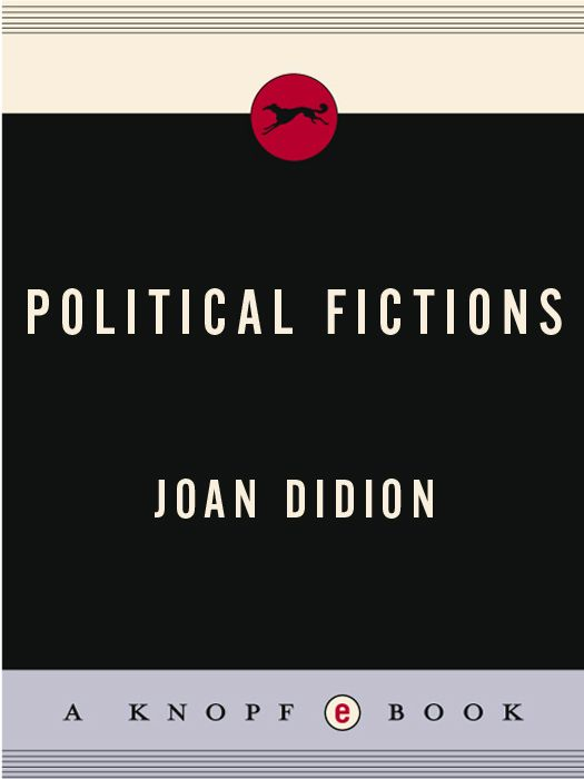 Political Fictions By: Joan Didion