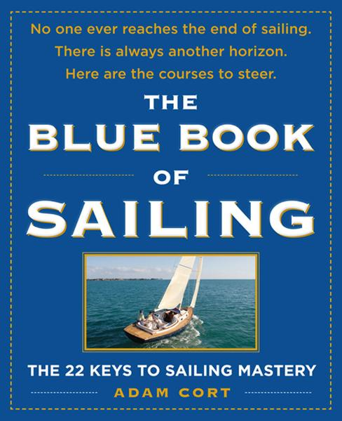 The Blue Book of Sailing : The 22 Keys to Sailing Mastery: The 22 Keys to Sailing Mastery