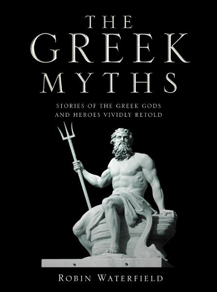 The Greek Myths: Stories of the Greek Gods and Heroes Vividly Retold Stories of the Greek Gods and Heroes Vividly Retold