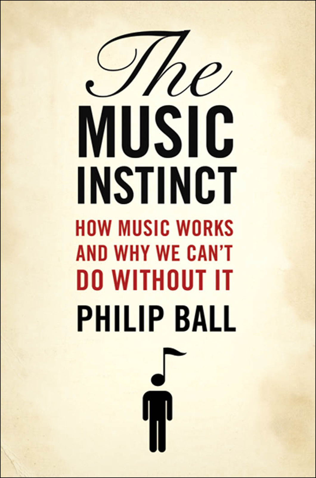The Music Instinct:How Music Works and Why We Can't Do Without It