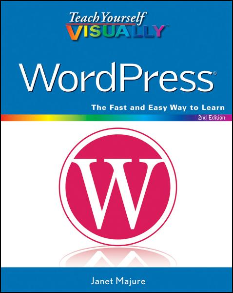 Teach Yourself VISUALLY WordPress By: Janet Majure