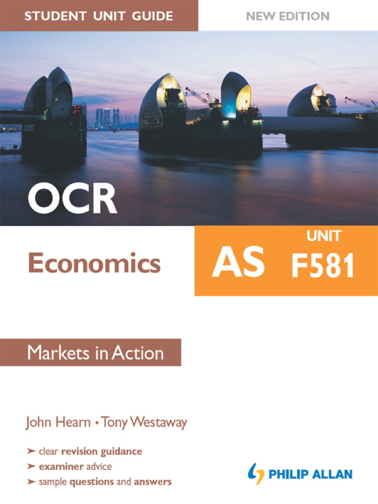 OCR AS Economics Student Unit Guide New Edition: Unit F581 Markets in Action