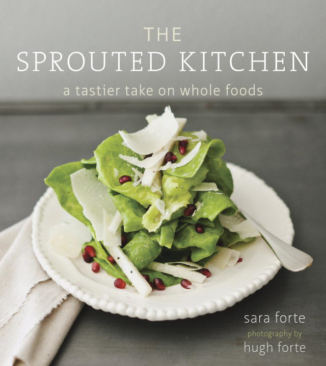 The Sprouted Kitchen By: Sara Forte