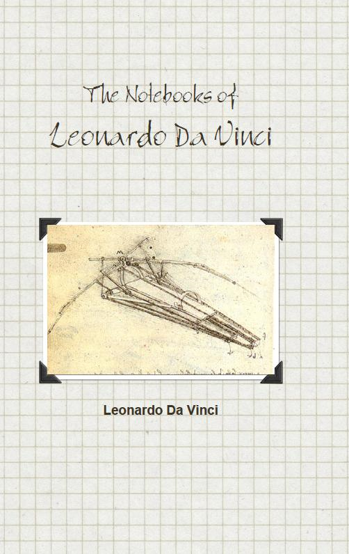 The Notebooks of Leonardo Da Vinci By: Leonardo Da Vinci