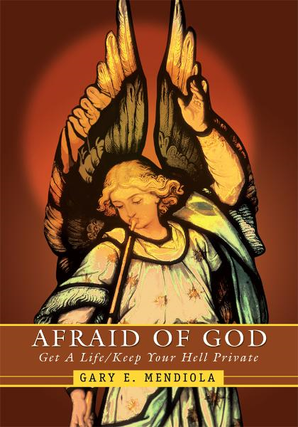 AFRAID OF GOD By: Gary Mendiola