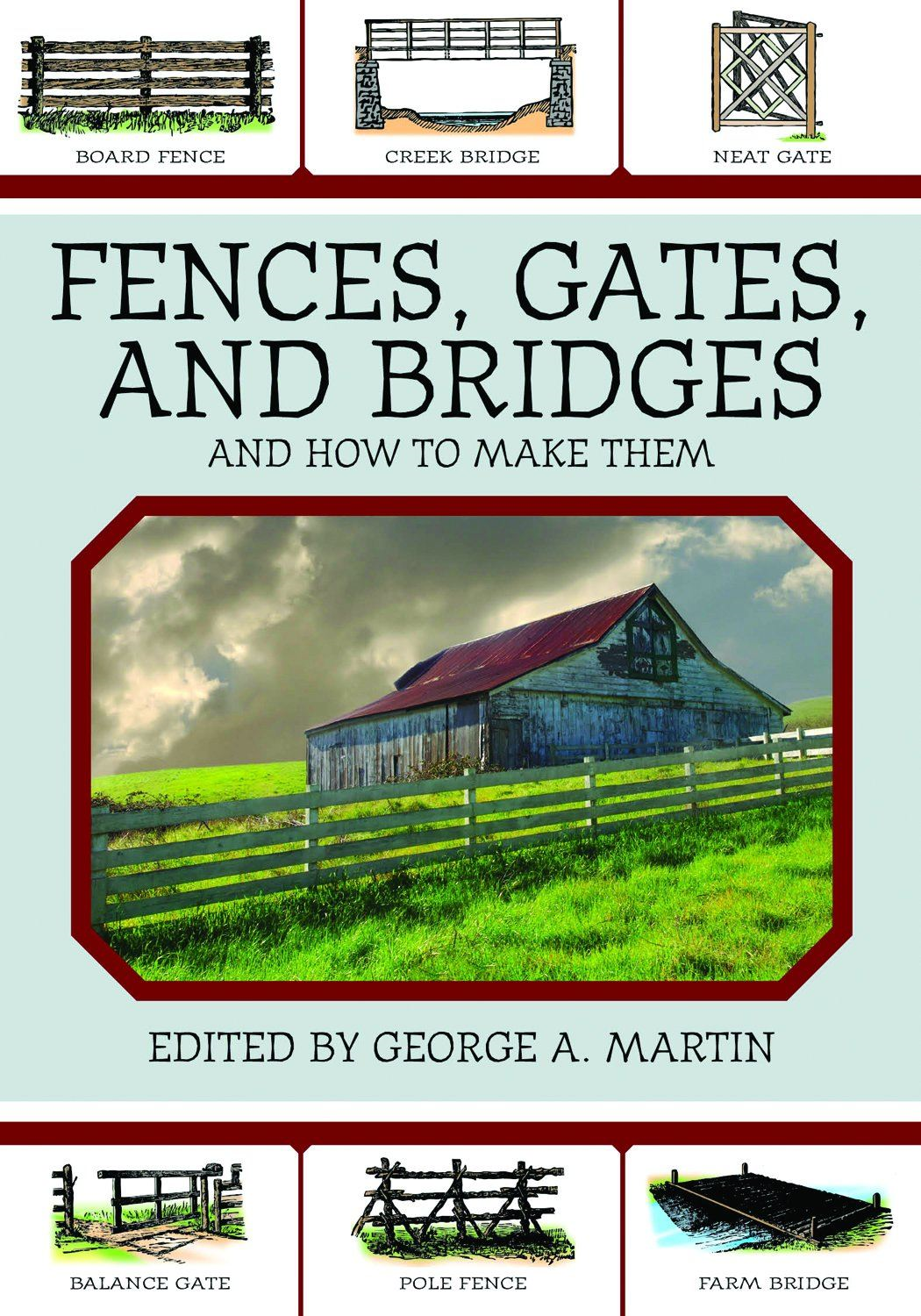 Fences, Gates, and Bridges: And How to Make Them By: George A. Martin