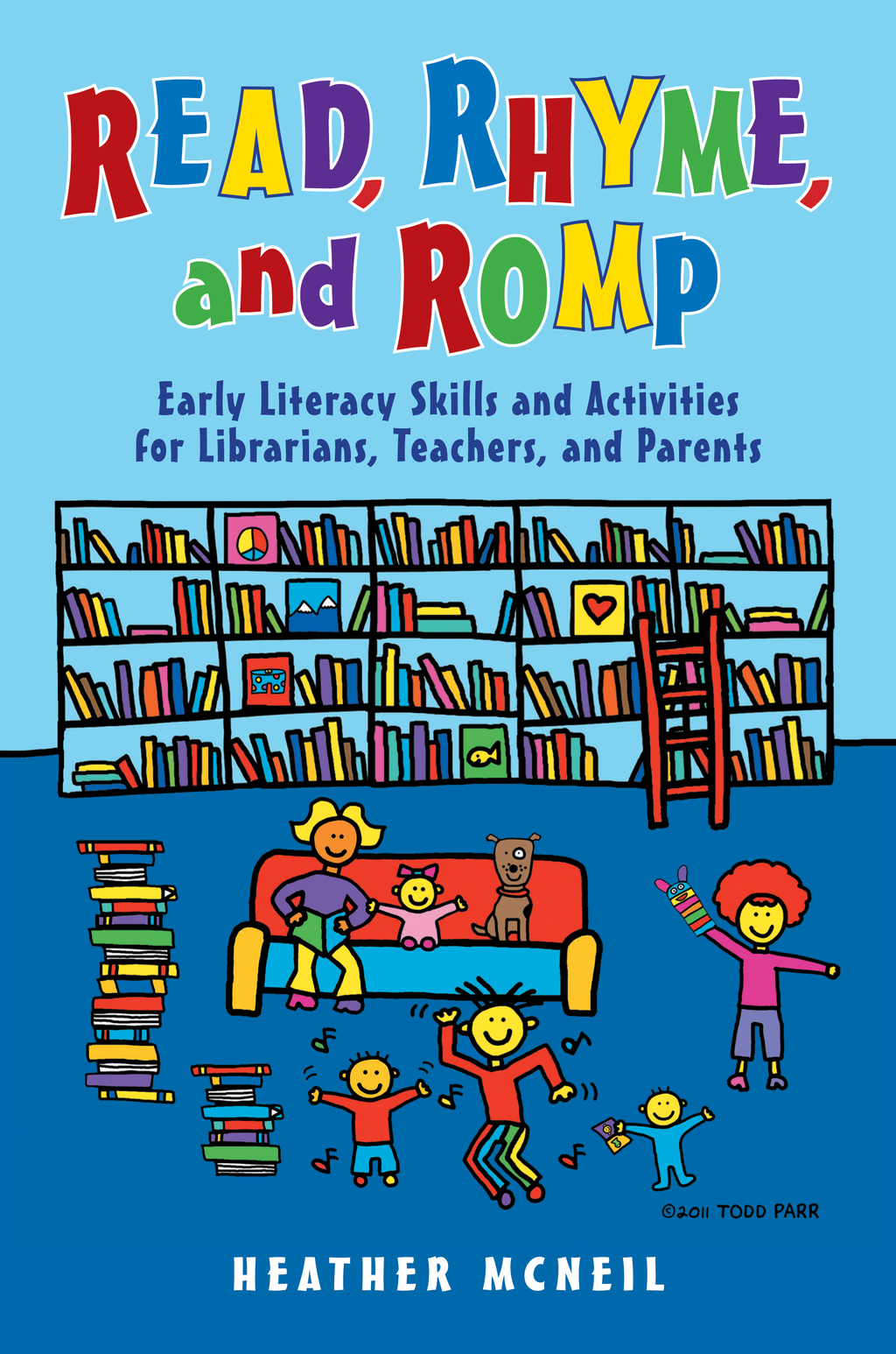 Read, Rhyme, and Romp: Early Literacy Skills and Activities for Librarians, Teachers, and Parents By: Heather McNeil