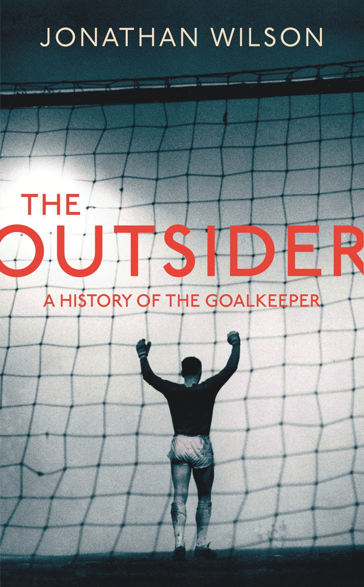The Outsider A History of the Goalkeeper