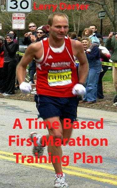 A Time Based First Marathon Training Plan By: Larry Darter