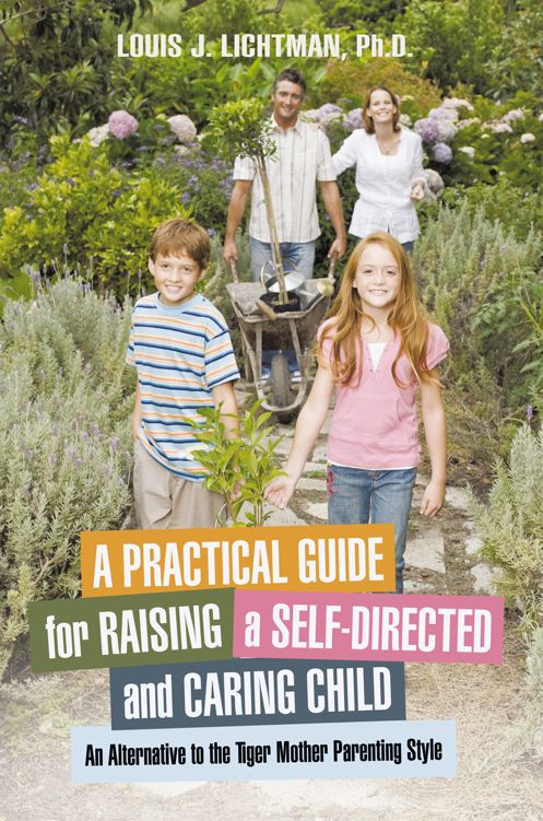 A Practical Guide for Raising a Self-Directed and Caring Child By: Louis J. Lichtman, Ph.D.