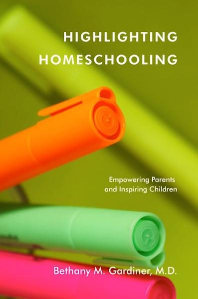 Highlighting Homeschooling: Empowering Parents and Inspiring Children By: Bethany Gardiner
