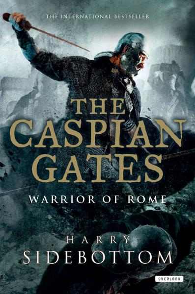 The Caspian Gates: Warrior of Rome 4 By: Harry Sidebottom