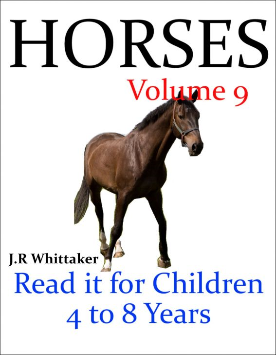 Horses (Read it book for Children 4 to 8 years) By: J. R. Whittaker
