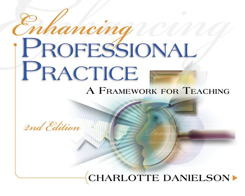 Enhancing Professional Practice: A Framework for Teaching 2nd edition By: Charlotte Danielson