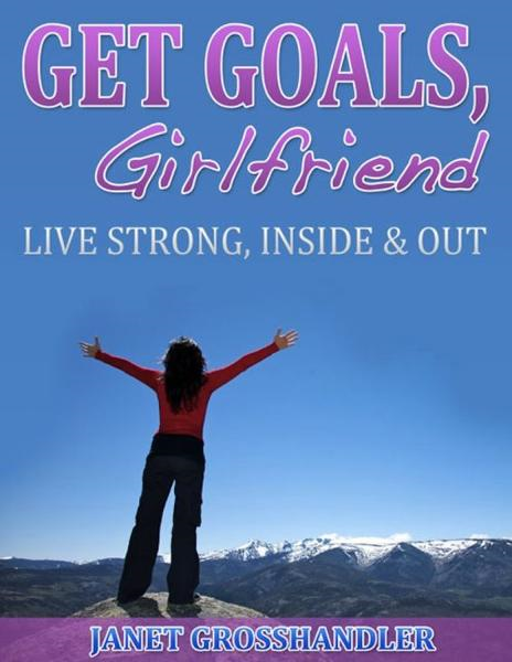 Get Goals, Girlfriend By: Janet Grosshandler