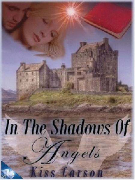 In the Shadows of Angels By: Kiss Carson