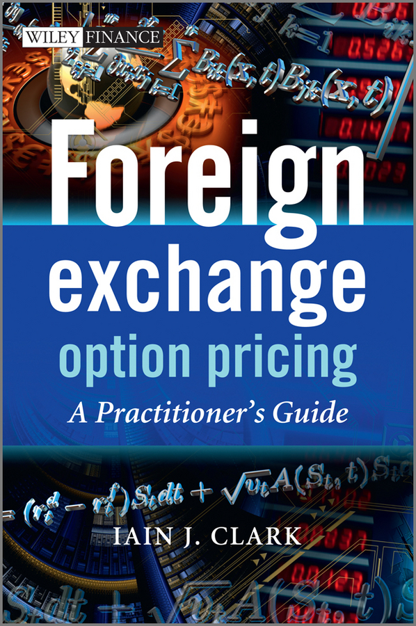 Foreign Exchange Option Pricing By: Iain Clark