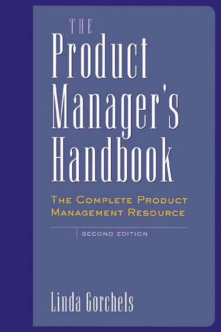 Linda Gorchels - The Product Manager's Handbook: The Complete Product Management Resource