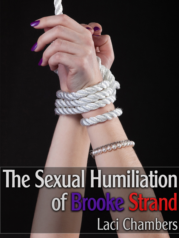 The Sexual Humiliation of Brooke Strand (Reluctant M/f/F/M Gangbang BDSM Erotica)