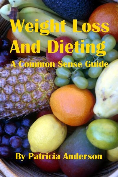 Weight Loss And Dieting: A Common Sense Guide By: Patricia Bushman
