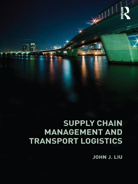 Supply Chain Management and Transport Logistics By: John J Liu