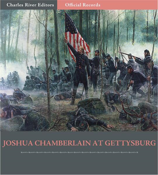Official Records of the Union and Confederate Armies: Joshua Chamberlains Account of the Battle of Gettysburg By: Joshua Chamberlain
