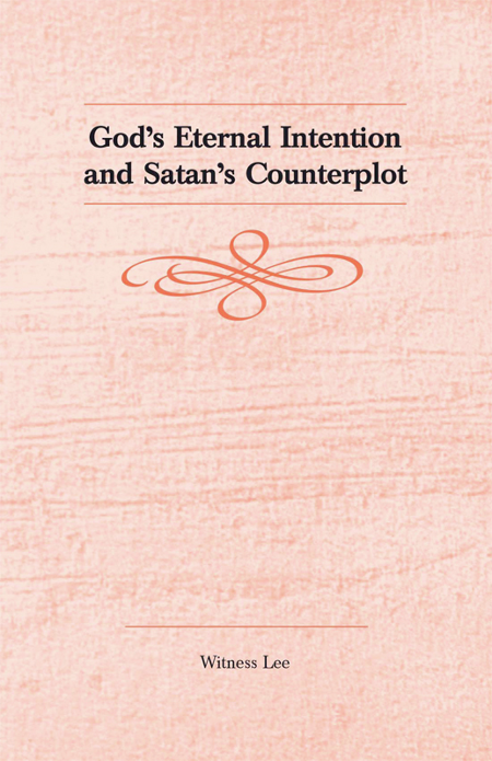 God's Eternal Intention and Satan's Counterplot By: Witness Lee