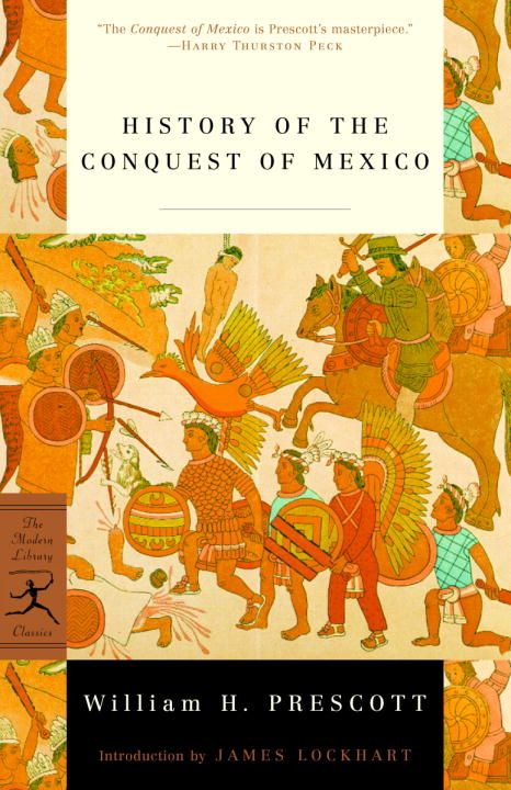 History of the Conquest of Mexico By: William H. Prescott